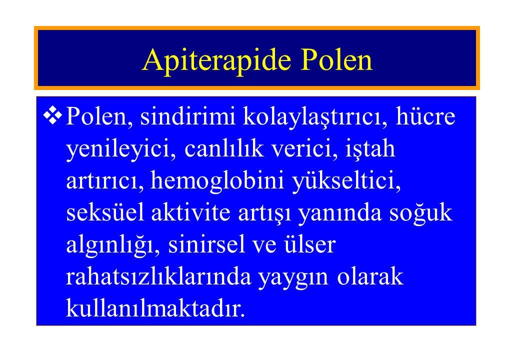 Apiterapide Polen  Polen, sindirimi kolaylaştırıcı, hücre yenileyici, canlılık verici, iştah artırıcı, hemoglobini yükseltici, seksüel aktivite artış