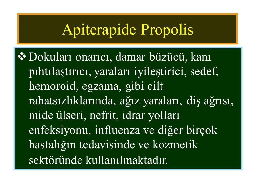 Apiterapide Propolis  Dokuları onarıcı, damar büzücü, kanı pıhtılaştırıcı, yaraları iyileştirici, sedef, hemoroid, egzama, gibi cilt rahatsızlıkların