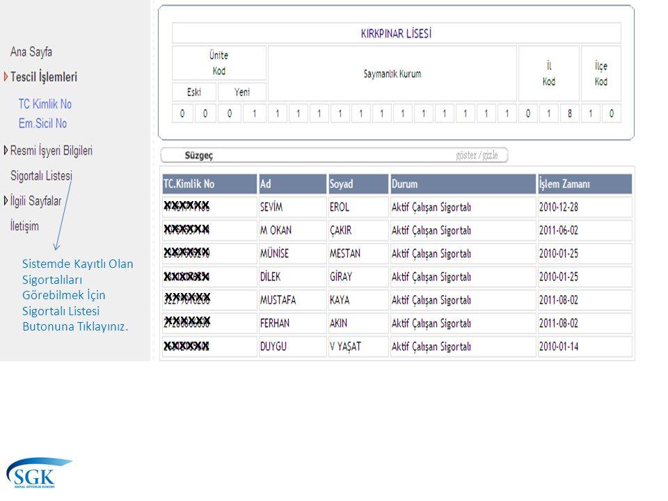 Sistemde Kayıtlı Olan Sigortalıları Görebilmek İçin Sigortalı Listesi Butonuna Tıklayınız. xxxxxx
