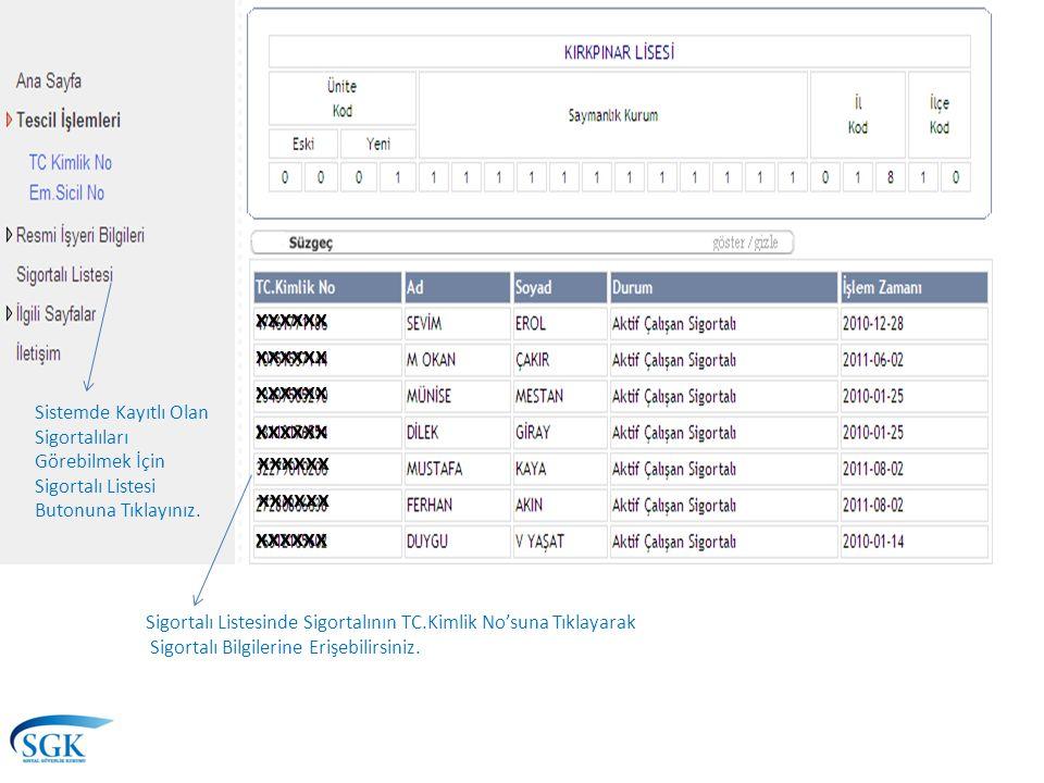 Sistemde Kayıtlı Olan Sigortalıları Görebilmek İçin Sigortalı Listesi Butonuna Tıklayınız. Sigortalı Listesinde Sigortalının TC.Kimlik No'suna Tıklaya