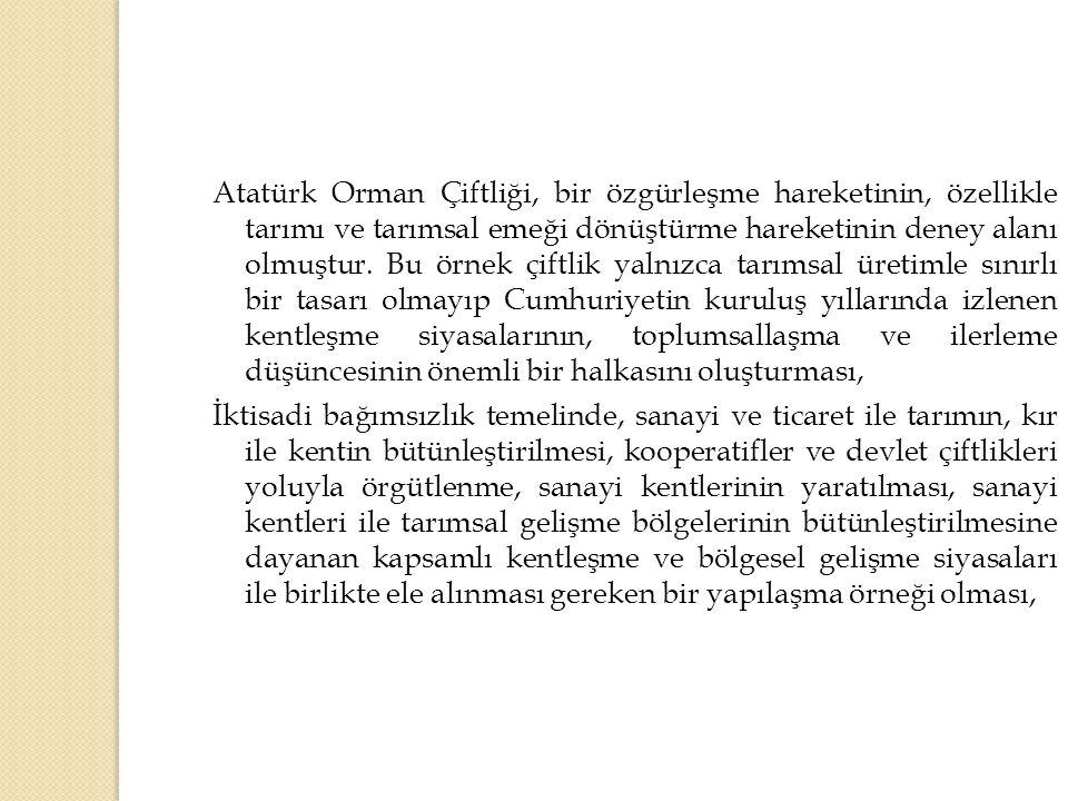 Atatürk Orman Çiftliği, bir özgürleşme hareketinin, özellikle tarımı ve tarımsal emeği dönüştürme hareketinin deney alanı olmuştur. Bu örnek çiftlik y