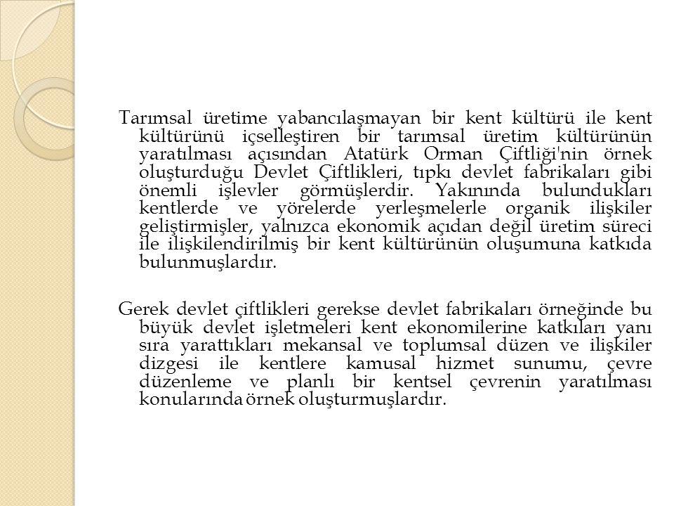 Tarımsal üretime yabancılaşmayan bir kent kültürü ile kent kültürünü içselleştiren bir tarımsal üretim kültürünün yaratılması açısından Atatürk Orman