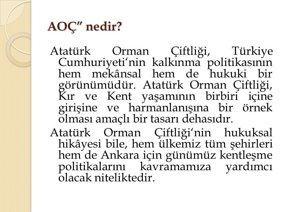 """AOÇ"""" nedir? Atatürk Orman Çiftliği, Türkiye Cumhuriyeti'nin kalkınma politikasının hem mekânsal hem de hukuki bir görünümüdür. Atatürk Orman Çiftliği,"""