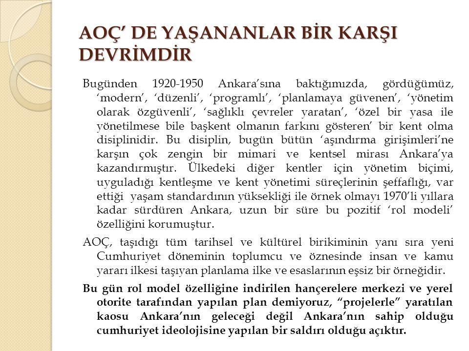 AOÇ' DE YAŞANANLAR BİR KARŞI DEVRİMDİR Bugünden 1920-1950 Ankara'sına baktığımızda, gördüğümüz, 'modern', 'düzenli', 'programlı', 'planlamaya güvenen'