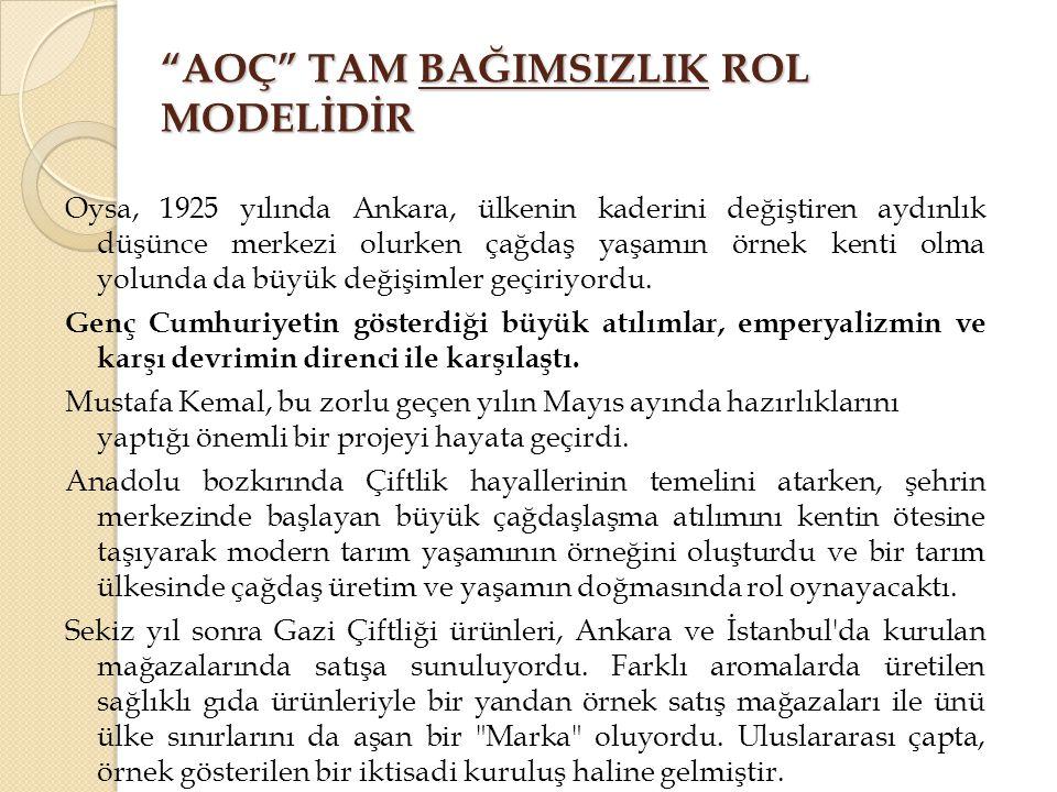 """""""AOÇ"""" TAM BAĞIMSIZLIK ROL MODELİDİR Oysa, 1925 yılında Ankara, ülkenin kaderini değiştiren aydınlık düşünce merkezi olurken çağdaş yaşamın örnek kenti"""