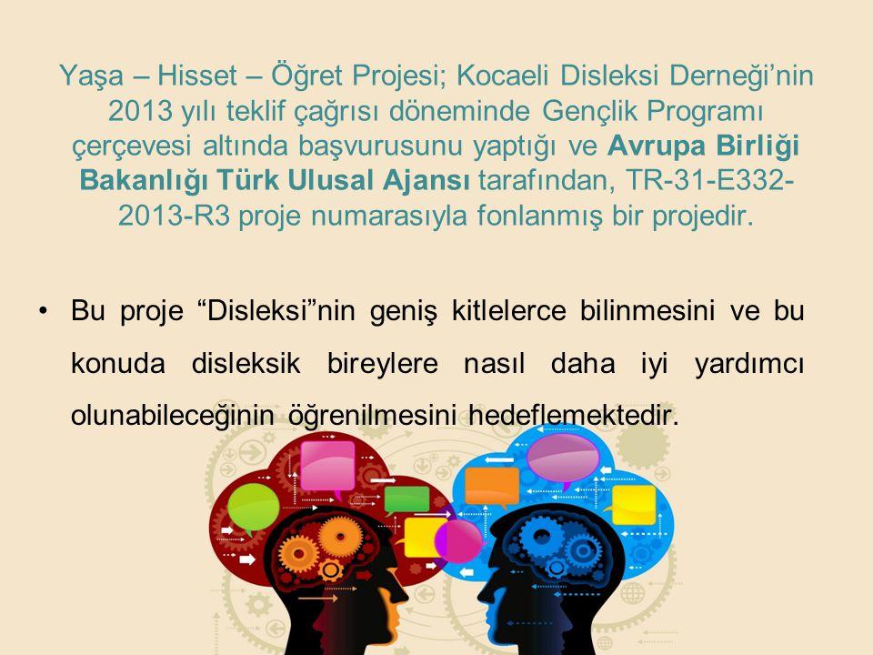 Yaşa – Hisset – Öğret Projesi; Kocaeli Disleksi Derneği'nin 2013 yılı teklif çağrısı döneminde Gençlik Programı çerçevesi altında başvurusunu yaptığı