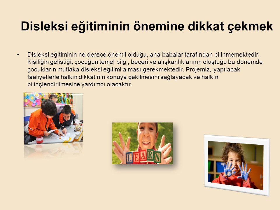 Disleksi eğitiminin önemine dikkat çekmek •Disleksi eğitiminin ne derece önemli olduğu, ana babalar tarafından bilinmemektedir. Kişiliğin geliştiği, ç