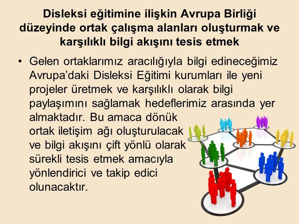 Disleksi eğitimine ilişkin Avrupa Birliği düzeyinde ortak çalışma alanları oluşturmak ve karşılıklı bilgi akışını tesis etmek •Gelen ortaklarımız arac