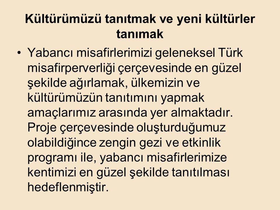 Kültürümüzü tanıtmak ve yeni kültürler tanımak •Yabancı misafirlerimizi geleneksel Türk misafirperverliği çerçevesinde en güzel şekilde ağırlamak, ülk