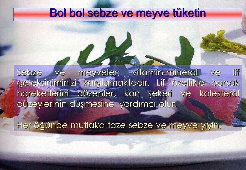 www.kolaylar.com Sebze ve meyveler; vitamin-mineral ve lif gereksiniminizi karşılamaktadır. Lif özellikle barsak hareketlerini düzenler, kan şekeri ve