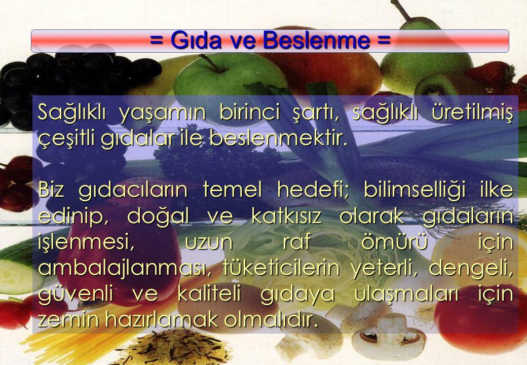 www.kolaylar.com = Gıda ve Beslenme = Sağlıklı yaşamın birinci şartı, sağlıklı üretilmiş çeşitli gıdalar ile beslenmektir. Biz gıdacıların temel hedef