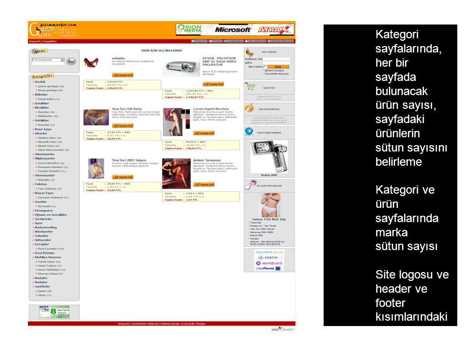 Kategori sayfalarında, her bir sayfada bulunacak ürün sayısı, sayfadaki ürünlerin sütun sayısını belirleme Kategori ve ürün sayfalarında marka sütun sayısı Site logosu ve header ve footer kısımlarındaki renkleri değiştirebilme Site adı, site başlığı bilgileri değiştirebilme Kategori ve alt kategori altında bulunan ürün saysını gösterme/gizle me