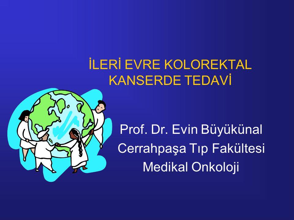 İLERİ EVRE KOLOREKTAL KANSERDE TEDAVİ Prof. Dr. Evin Büyükünal Cerrahpaşa Tıp Fakültesi Medikal Onkoloji