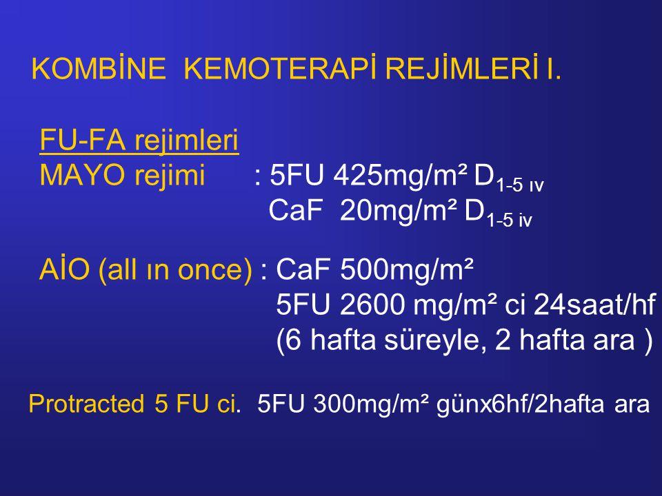 KOMBİNE KEMOTERAPİ REJİMLERİ I. FU-FA rejimleri MAYO rejimi : 5FU 425mg/m² D 1-5 ıv CaF 20mg/m² D 1-5 iv AİO (all ın once) : CaF 500mg/m² 5FU 2600 mg/