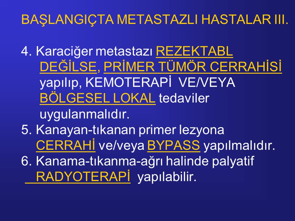 BAŞLANGIÇTA METASTAZLI HASTALAR III. 4. Karaciğer metastazı REZEKTABL DEĞİLSE, PRİMER TÜMÖR CERRAHİSİ yapılıp, KEMOTERAPİ VE/VEYA BÖLGESEL LOKAL tedav