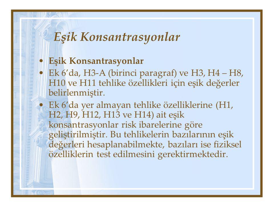 Eşik Konsantrasyonlar •Eşik Konsantrasyonlar •Ek 6'da, H3-A (birinci paragraf) ve H3, H4 – H8, H10 ve H11 tehlike özellikleri için eşik değerler belir