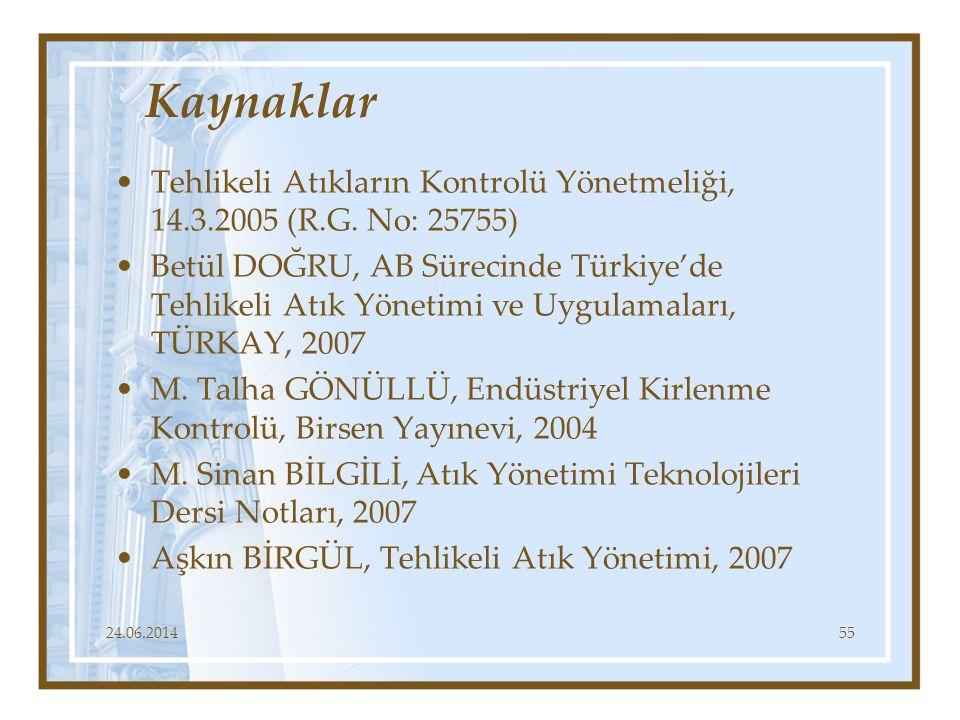 Kaynaklar •Tehlikeli Atıkların Kontrolü Yönetmeliği, 14.3.2005 (R.G. No: 25755) •Betül DOĞRU, AB Sürecinde Türkiye'de Tehlikeli Atık Yönetimi ve Uygul
