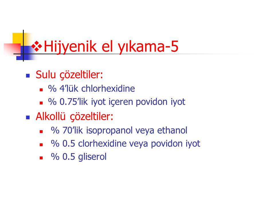  Hijyenik el yıkama-5  Sulu çözeltiler:  % 4'lük chlorhexidine  % 0.75'lik iyot içeren povidon iyot  Alkollü çözeltiler:  % 70'lik isopropanol v