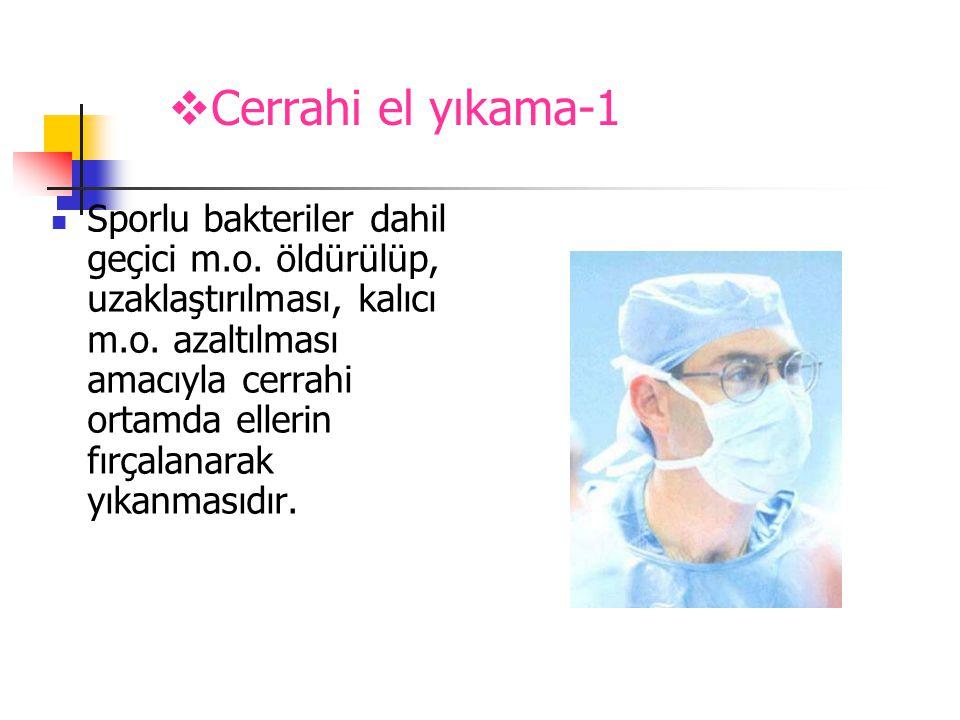  Cerrahi el yıkama-1  Sporlu bakteriler dahil geçici m.o. öldürülüp, uzaklaştırılması, kalıcı m.o. azaltılması amacıyla cerrahi ortamda ellerin fırç