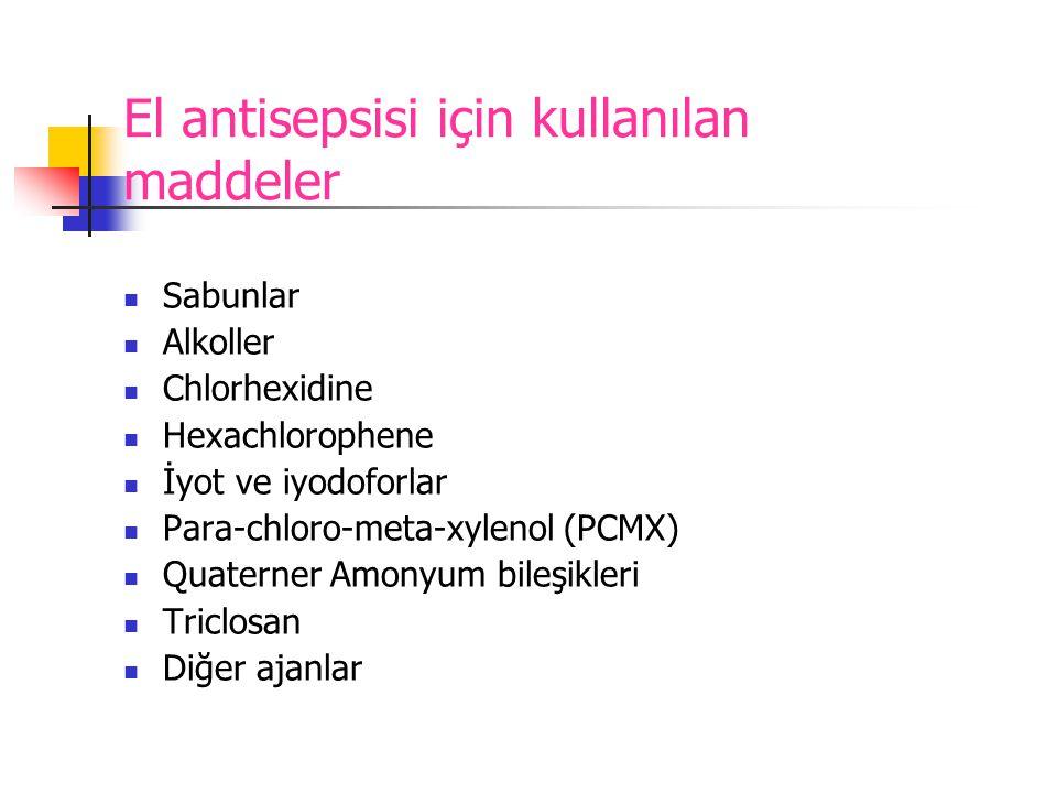 El antisepsisi için kullanılan maddeler  Sabunlar  Alkoller  Chlorhexidine  Hexachlorophene  İyot ve iyodoforlar  Para-chloro-meta-xylenol (PCMX