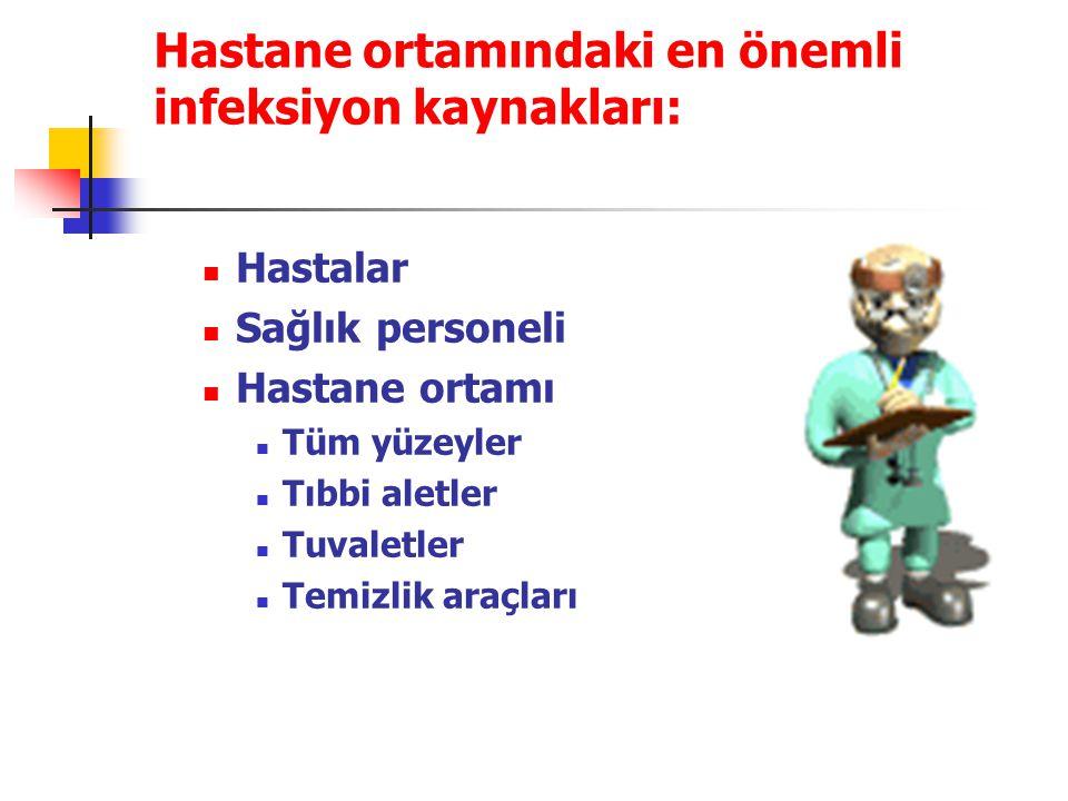 Hastane ortamındaki en önemli infeksiyon kaynakları:  Hastalar  Sağlık personeli  Hastane ortamı  Tüm yüzeyler  Tıbbi aletler  Tuvaletler  Temi