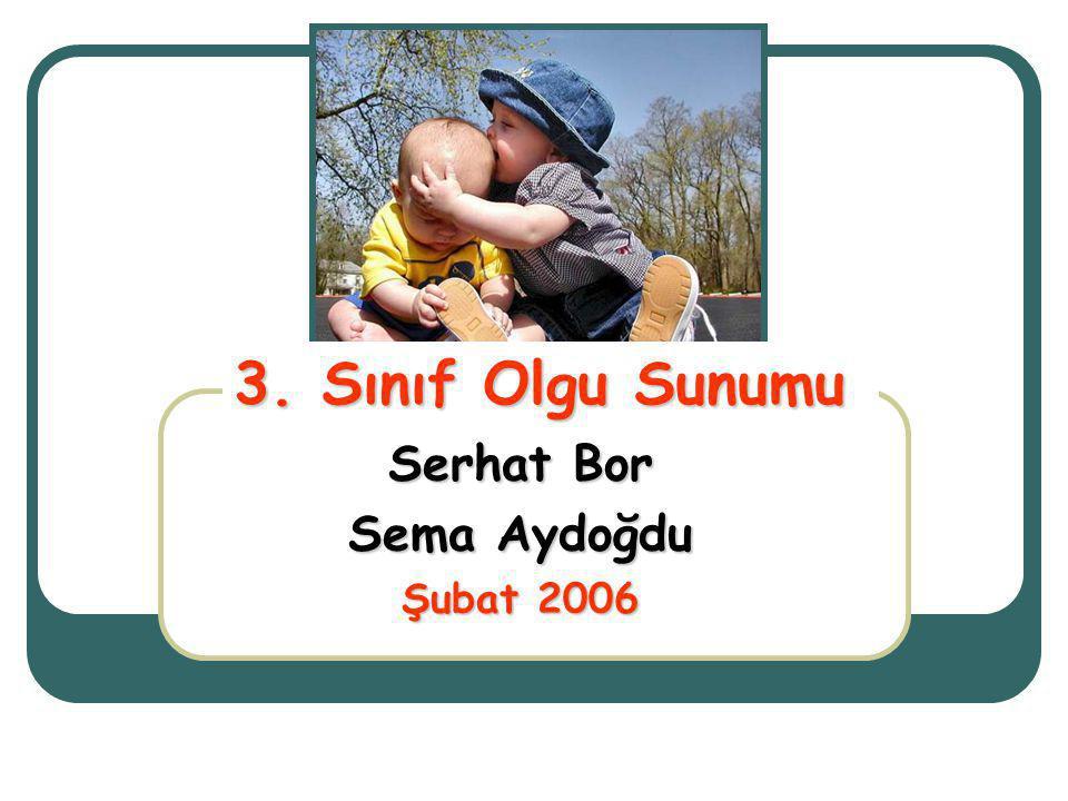 Serhat Bor Sema Aydoğdu Şubat 2006 3. Sınıf Olgu Sunumu