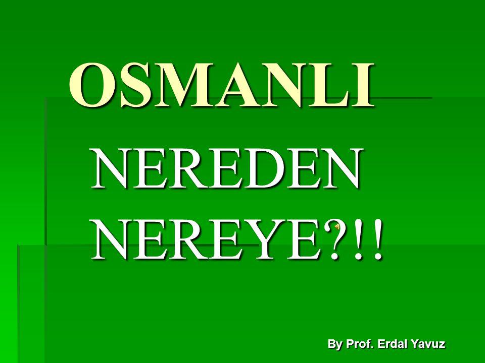 OSMANLI NEREDEN NEREYE?!! By Prof. Erdal Yavuz