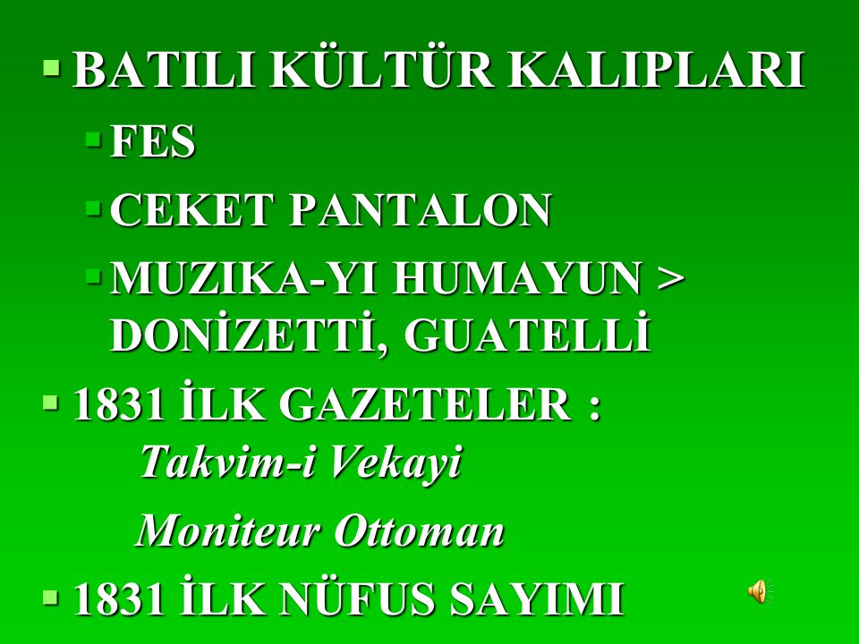  BATILI KÜLTÜR KALIPLARI  FES  CEKET PANTALON  MUZIKA-YI HUMAYUN > DONİZETTİ, GUATELLİ  1831 İLK GAZETELER : Takvim-i Vekayi Moniteur Ottoman Mon