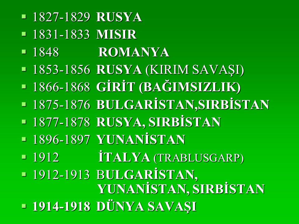  1827-1829 RUSYA  1831-1833 MISIR  1848 ROMANYA  1853-1856 RUSYA (KIRIM SAVAŞI)  1866-1868 GİRİT (BAĞIMSIZLIK)  1875-1876 BULGARİSTAN,SIRBİSTAN