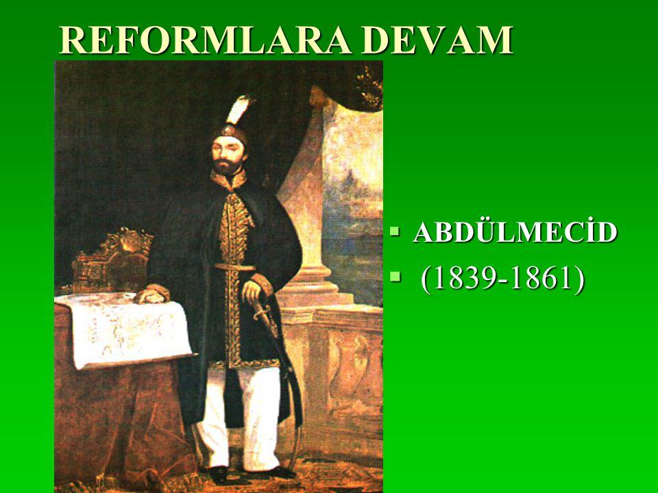 REFORMLARA DEVAM  ABDÜLMECİD  (1839-1861)