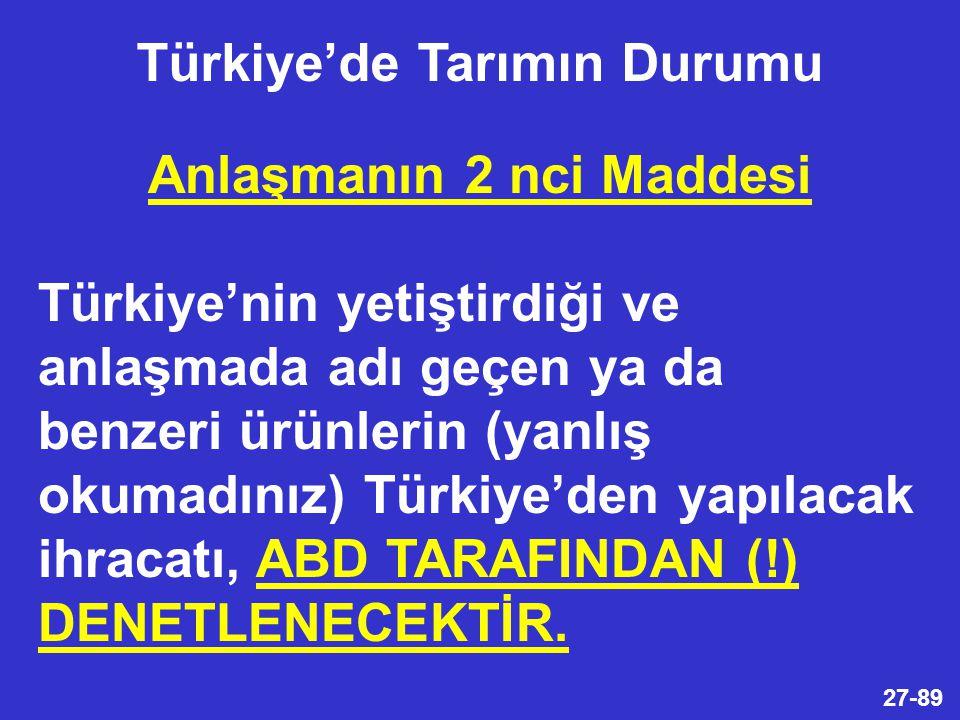 27-89 Anlaşmanın 2 nci Maddesi Türkiye'nin yetiştirdiği ve anlaşmada adı geçen ya da benzeri ürünlerin (yanlış okumadınız) Türkiye'den yapılacak ihracatı, ABD TARAFINDAN (!) DENETLENECEKTİR.