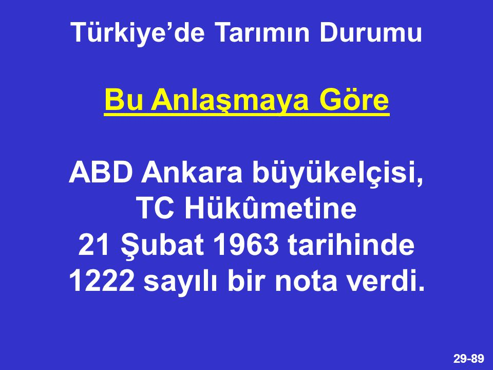29-89 Bu Anlaşmaya Göre ABD Ankara büyükelçisi, TC Hükûmetine 21 Şubat 1963 tarihinde 1222 sayılı bir nota verdi.