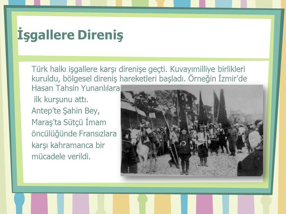 İşgallere Direniş Türk halkı işgallere karşı direnişe geçti. Kuvayımilliye birlikleri kuruldu, bölgesel direniş hareketleri başladı. Örneğin İzmir'de