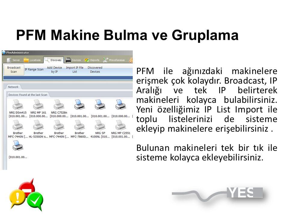 PFM Makine Bulma ve Gruplama • PFM ile ağınızdaki makinelere erişmek çok kolaydır. Broadcast, IP Aralığı ve tek IP belirterek makineleri kolayca bulab