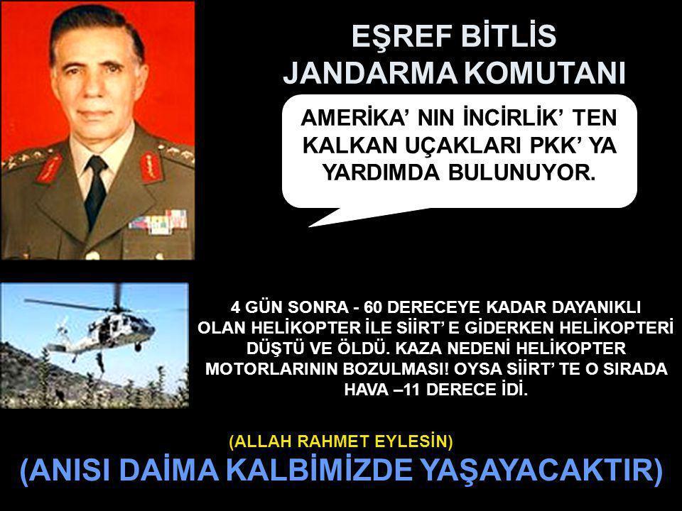 EŞREF BİTLİS JANDARMA KOMUTANI AMERİKA' NIN İNCİRLİK' TEN KALKAN UÇAKLARI PKK' YA YARDIMDA BULUNUYOR.