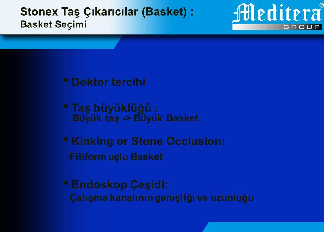Stonex Taş Çıkarıcılar (Basket) : Basket Seçimi  Doktor tercihi  Taş büyüklüğü : Büyük taş -> Büyük Basket  Kinking or Stone Occlusion: Filiform uç