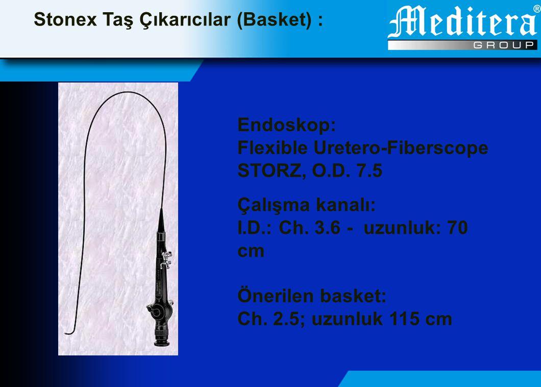 Endoskop: Flexible Uretero-Fiberscope STORZ, O.D. 7.5 Çalışma kanalı: I.D.: Ch. 3.6 - uzunluk: 70 cm Önerilen basket: Ch. 2.5; uzunluk 115 cm Stonex T