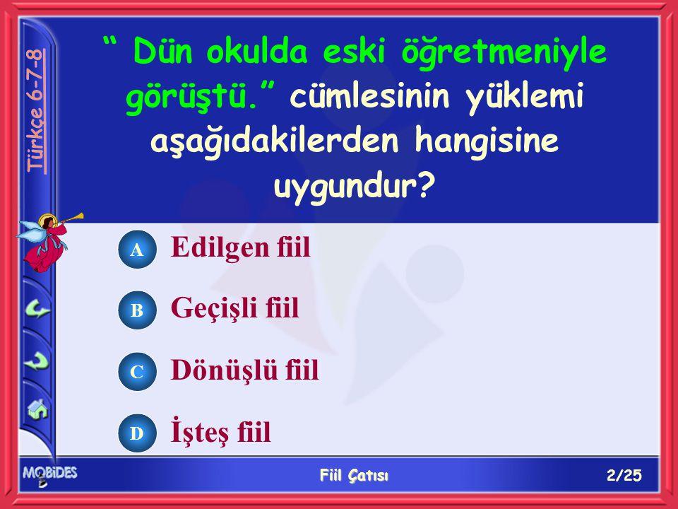13/25 Fiil Çatısı A B C D Aşağıdaki cümlelerden hangisinin yüklemi etken çatılıdır.