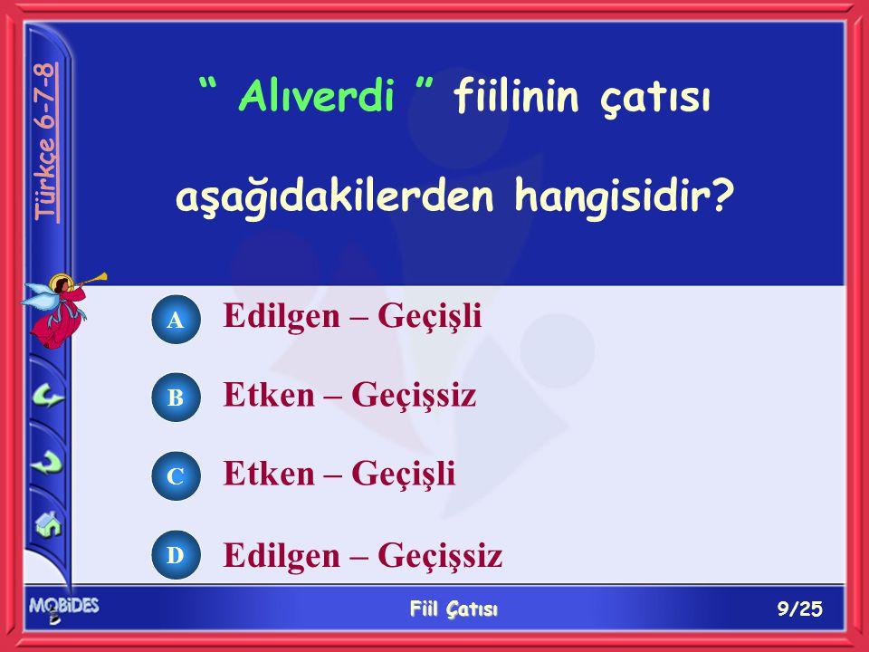 10/25 Fiil Çatısı A B C D Aşağıdaki cümlelerden hangisinin yüklemi edilgen çatılıdır.