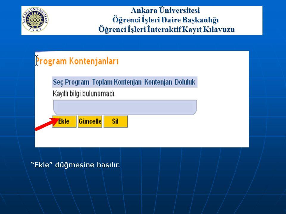 """""""Ekle"""" düğmesine basılır. Ankara Üniversitesi Öğrenci İşleri Daire Başkanlığı Öğrenci İşleri İnteraktif Kayıt Kılavuzu"""