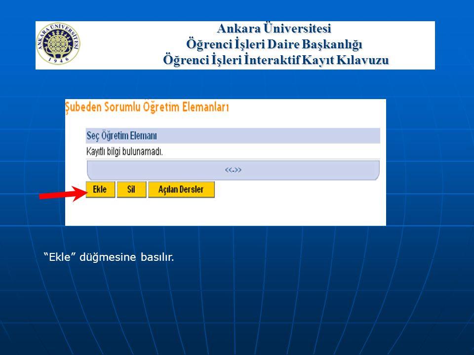 """Ankara Üniversitesi Öğrenci İşleri Daire Başkanlığı Öğrenci İşleri İnteraktif Kayıt Kılavuzu """"Ekle"""" düğmesine basılır."""