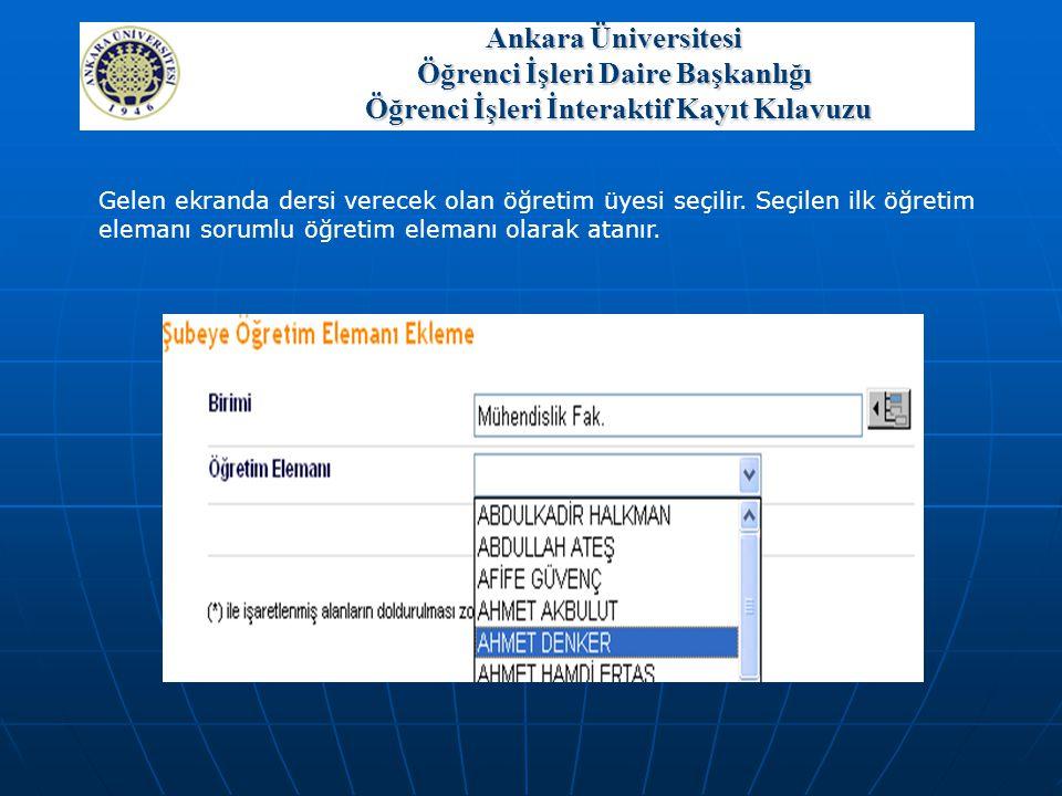 Ankara Üniversitesi Öğrenci İşleri Daire Başkanlığı Öğrenci İşleri İnteraktif Kayıt Klavuzu Gelen ekranda dersi verecek olan öğretim üyesi seçilir. Se