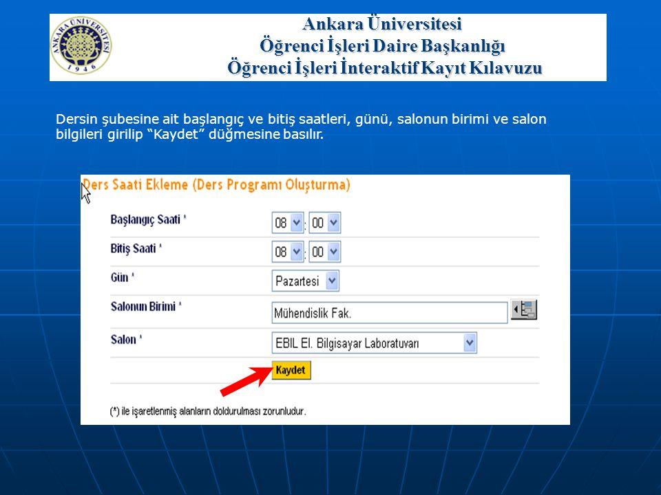 """Dersin şubesine ait başlangıç ve bitiş saatleri, günü, salonun birimi ve salon bilgileri girilip """"Kaydet"""" düğmesine basılır. Ankara Üniversitesi Öğren"""