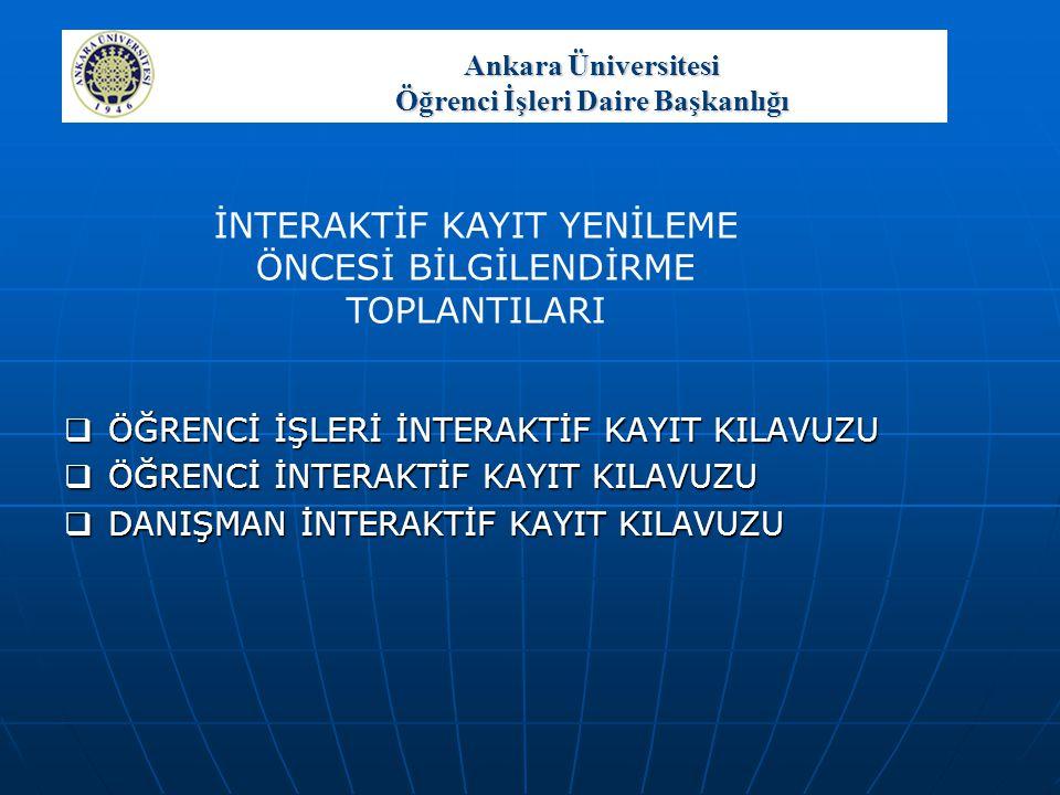 Ankara Üniversitesi Öğrenci İşleri Daire Başkanlığı  ÖĞRENCİ İŞLERİ İNTERAKTİF KAYIT KILAVUZU  ÖĞRENCİ İNTERAKTİF KAYIT KILAVUZU  DANIŞMAN İNTERAKT