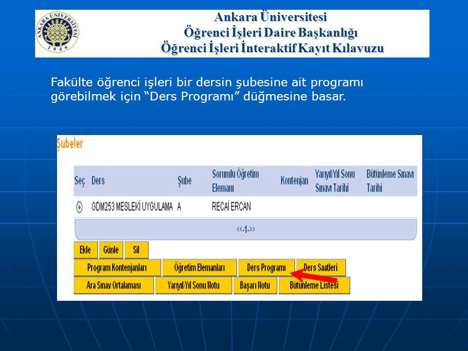"""Fakülte öğrenci işleri bir dersin şubesine ait programı görebilmek için """"Ders Programı"""" düğmesine basar. Ankara Üniversitesi Öğrenci İşleri Daire Başk"""