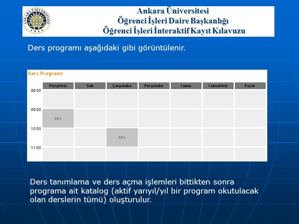 Ders programı aşağıdaki gibi görüntülenir. Ders tanımlama ve ders açma işlemleri bittikten sonra programa ait katalog (aktif yarıyıl/yıl bir program o