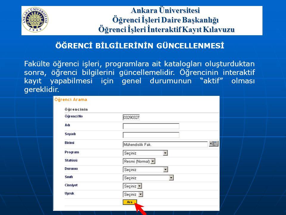 Fakülte öğrenci işleri, programlara ait katalogları oluşturduktan sonra, öğrenci bilgilerini güncellemelidir. Öğrencinin interaktif kayıt yapabilmesi