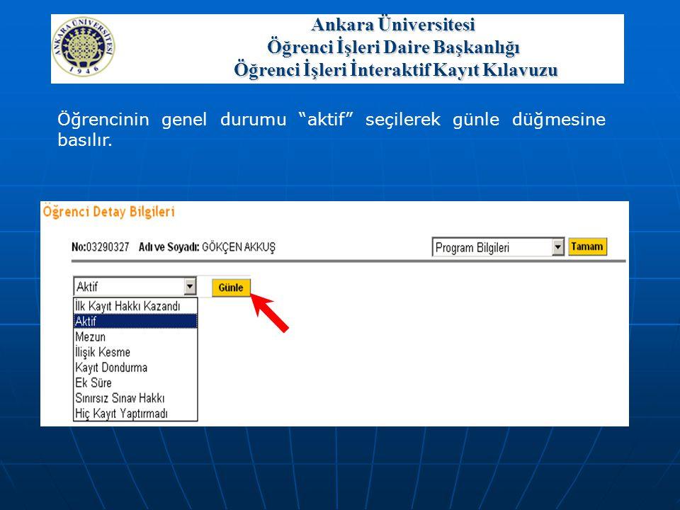 """Öğrencinin genel durumu """"aktif"""" seçilerek günle düğmesine basılır. Ankara Üniversitesi Öğrenci İşleri Daire Başkanlığı Öğrenci İşleri İnteraktif Kayıt"""