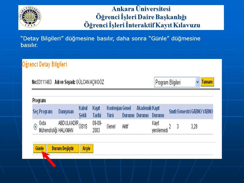 """""""Detay Bilgileri"""" düğmesine basılır, daha sonra """"Günle"""" düğmesine basılır. Ankara Üniversitesi Öğrenci İşleri Daire Başkanlığı Öğrenci İşleri İnterakt"""
