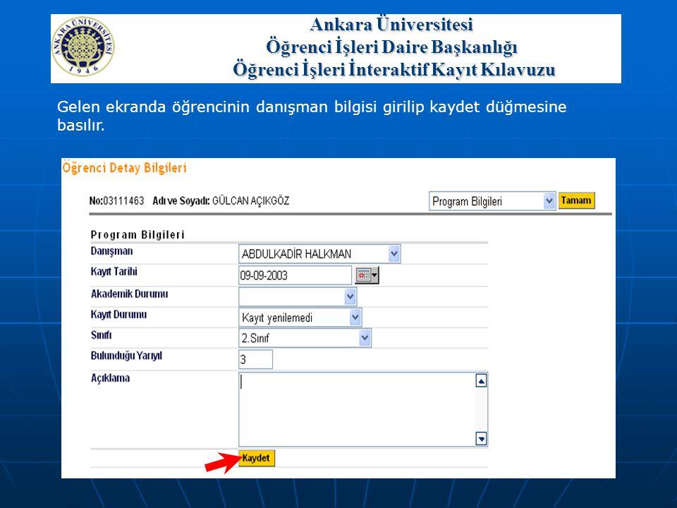 Gelen ekranda öğrencinin danışman bilgisi girilip kaydet düğmesine basılır. Ankara Üniversitesi Öğrenci İşleri Daire Başkanlığı Öğrenci İşleri İnterak